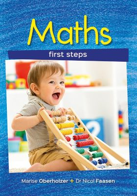 Maths First Steps written by Marise Oberholzer and Dr Nicol Faasen